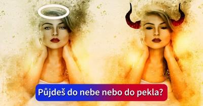 Půjdeš do nebe nebo do pekla?